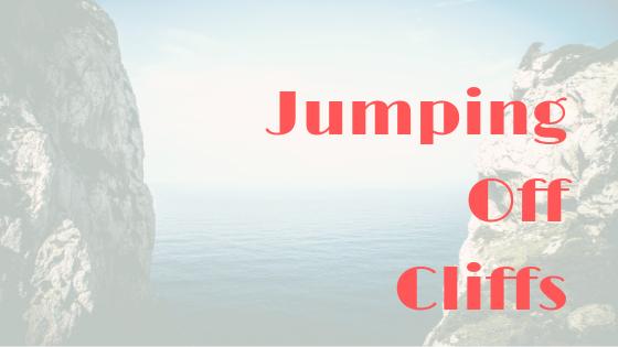 Jumping Off Cliffs