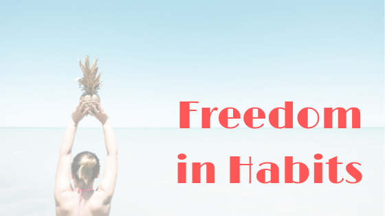 freedom in habits