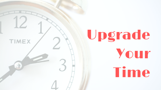 Upgrade Your Time
